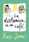 LA DISTANCIA ES UN CAFÉ (COFFEE LOVE 3) - 9788490437896 - XUSO JONES