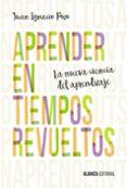 APRENDER EN TIEMPOS REVUELTOS - 9788491042396 - JUAN IGNACIO POZO