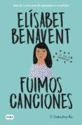 FUIMOS CANCIONES (SAGA CANCIONES Y RECUERDOS 1) - 9788491291596 - ELISABET BENAVENT