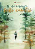 Y DE REPENTE, TODO CAMBIÓ (EBOOK) - 9788491835196 - JESSICA GARCIA MARTIN