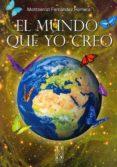 EL MUNDO QUE YO CREO - 9788494060496 - MONTSERRAT FERNANDEZ