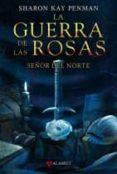 LA GUERRA DE LAS ROSAS: SEÑOR DEL NORTE - 9788498890396 - SHARON KAY PENMAN
