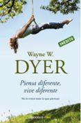PIENSA DIFERENTE, VIVE DIFERENTE: NO TE CREAS TODO LO QUE PIENSAS - 9788499082196 - WAYNE W. DYER