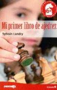 MI PRIMER LIBRO DE AJEDREZ (A PARTIR DE 6 AÑOS) - 9788499218496 - SYLVAIN LANDRY