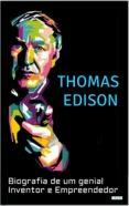 Descargas gratuitas de audiolibros cd THOMAS EDISON: BIOGRAFIA DE UM GENIAL INVENTOR E EMPREENDEDOR (Literatura española)