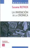 LA INVENCION DE LA CRONICA - 9789681678296 - SUSANA ROTKER