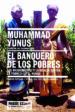 EL BANQUERO DE LOS POBRES: LOS MICROCREDITOS Y LA BATALLA CONTRA LA POBREZA EN EL MUNDO MUHAMMAD YUNUS