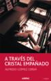 A TRAVES DEL CRISTAL EMPAÑADO JAVIER NEGRETE