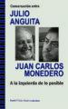 CONVERSACION ENTRE JULIO ANGUITA Y JUAN CARLOS MONEDERO JULIO ANGUITA JUAN CARLOS MONEDERO