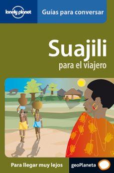 Descarga gratuita de archivos pdf libros SUAJILI PARA EL VIAJERO (GUIAS PARA CONVERSAR LONELY PLANET) (Spanish Edition) MOBI PDB FB2 9788408069706 de