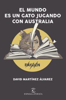 Descargar libros en pdf gratis para ipad EL MUNDO ES UN GATO JUGANDO CON AUSTRALIA in Spanish de RAYDEN DAVID MARTINEZ ALVAREZ 9788408206606