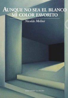 Libros descargables en línea AUNQUE NO SEA EL BLANCO MI COLOR FAVORITO de NICOLAS MELINI iBook ePub