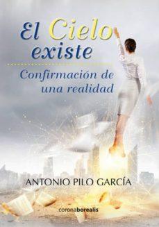 Scribd books descarga gratuita EL CIELO EXISTE: CONFIRMACION DE UNA REALIDAD de ANTONIO PILO GARCIA 9788415465706
