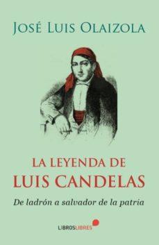 Descarga de libros de texto de Kindle LA LEYENDA DE LUIS CANDELAS 9788415570806 de JOSE LUIS OLAIZOLA