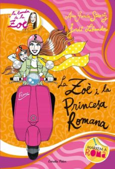 la zoe i la princesa romana-ana garcia-siñeriz-jordi labanda-9788415790006