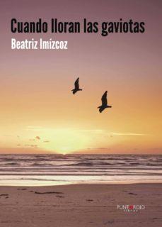 Descargas gratuitas de libros de internet CUANDO LLORAN LAS GAVIOTAS 9788416007806 (Literatura española) PDB PDF de DESCONOCIDO