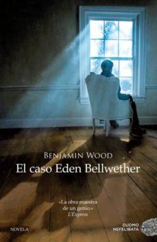 Descargar libros en línea gratis EL CASO EDEN BELLWETHER de BENJAMIN WOOD DJVU MOBI RTF