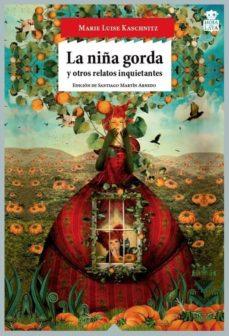 Gratis audiolibros descargables iphone LA NIÑA GORDA Y OTROS RELATOS INQUIETANTES (Literatura española) de MARIE LUISE KASCHNITZ 9788416537006