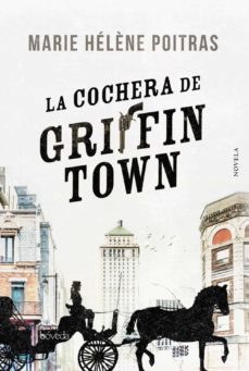 Se descarga online de libros gratis. LA COCHERA DE GRIFFINTOWN 9788416691906 en español de MARIE HELENE POITRAS