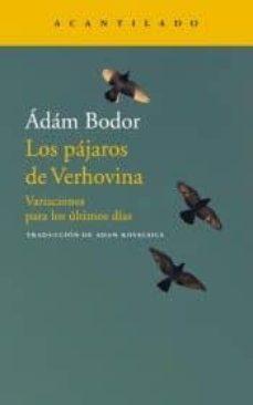Ebook móvil gratis para descargar LOS PAJAROS DE VERHOVINA: VARIACIONES PARA LOS ULTIMOS DIAS en español 9788417346706 de ADAM BODOR