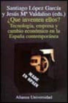 Descargar Â¿QUE INVENTEN ELLOS?: TECNOLOGIA, EMPRESA Y CAMBIO ECONOMICO EN L A ESPAÃ'A CONTEMPORANEA gratis pdf - leer online