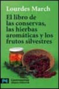 el libro de las conservas, las hierbas aromaticas y los frutos si lvestres-lourdes march-9788420638706