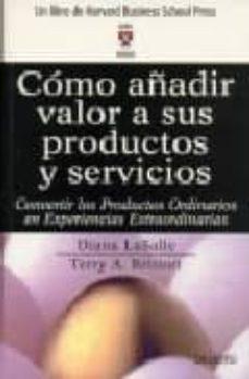 Encuentroelemadrid.es Como Añadir Valor A Sus Productos Y Servicios: Convertir Los Prod Uctos Ordinarios En Experiencias Extraordinarias Image