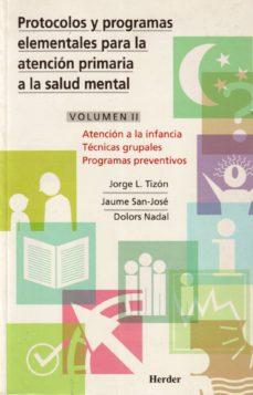 Nuevos libros descargables gratis. PROTOCOLOS Y PROGRAMAS ELEMENTALES PARA LA ATENCION PRIMARIA A LA SALUD MENTAL: ATENCION A LA INFANCIA, TECNICA GRUPALES PROGRAMAS PREVENTIVOS (VOL. 2) 9788425420306 en español