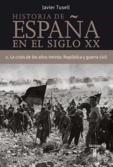(PE) LA CRISIS DE LOS AÑOS TREINTA: REPUBLICA Y GUERRA CIVIL (HIS TORIA DE  ESPAÑA TOMO II) | JAVIER TUSELL GOMEZ | Comprar libro 9788430606306