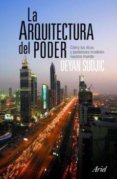 la arquitectura del poder: como los ricos y poderosos dan forma a nuestro mundo-deyan sudjic-9788434469006