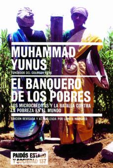El Banquero De Los Pobres Los Microcreditos Y La Batalla Contra La Pobreza En El Mundo De Muhammad Yunus Casa Del Libro