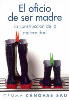 el oficio de ser madre: la construccion de la maternidad-gemma canovas-9788449323706
