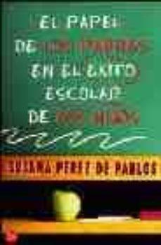 Descargar EL PAPEL DE LOS PADRES EN EL EXITO ESCOLAR DE LOS HIJOS gratis pdf - leer online