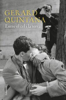 Descargas de libros gratis gratis ENTRE EL CEL I LA TERRA 9788466424806 de GERARD QUINTANA en español iBook MOBI