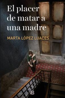 Descargas de audio gratis para libros EL PLACER DE MATAR A UNA MADRE de MARTA LÓPEZ-LUACES 9788466666206
