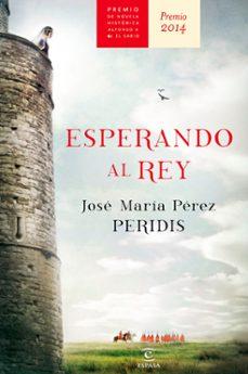 esperando al rey (premio alfonso x novela historica 2014)-9788467043006