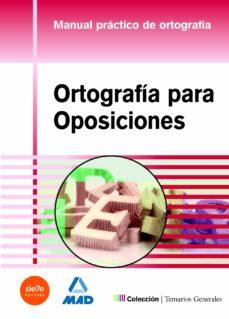 Descargar ORTOGRAFIA PARA OPOSICIONES. MANUAL PRACTICO DE ORTOGRAFIA gratis pdf - leer online