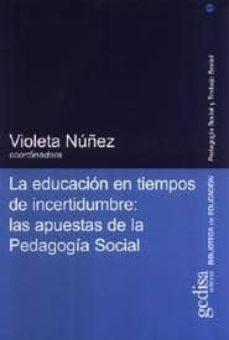 Descargar LA EDUCACION EN TIEMPOS DE INCERTIDUMBRE: LAS APUESTAS DE LA PEDA GOGIA SOCIAL gratis pdf - leer online