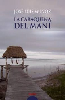 "la caraqueña del mani (premio de novela ""camilo jose cela"" ciutat de palma)-jose luis muñoz-9788476479506"