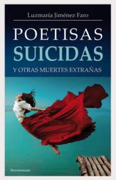 poetisas suicidas y otras muertes extrañas-luzmaria jimenez faro-9788478395606