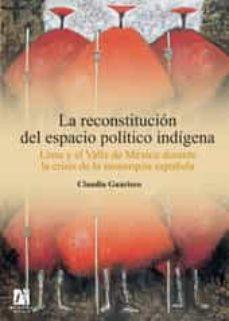 la reconstitucion del espacio politico indigena: lima y el valle de mexico durante la crisis de la monarquia española-claudia guarisco-9788480218306
