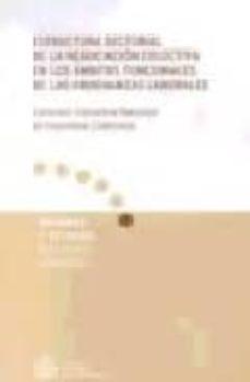 ESTRUCTURA SECTORIAL DE LA NEGOCIACION COLECTIVA EN LOS AMBITOS F UNCIONALES DE LAS ORDENANZAS LABORALES - VV.AA. |