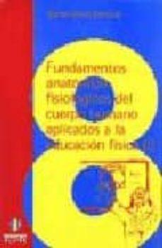 Portal de descarga de libros electrónicos gratis FUNDAMENTOS ANATOMICO-FISIOLOGICOS DEL CUERPO HUMANO APLICADOS A LA EDUCACION FISICA 9788487767906 (Literatura española)