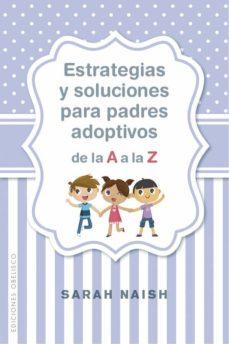 estrategias y soluciones para padres adoptivos de la a a la z-sarah naish-9788491114406