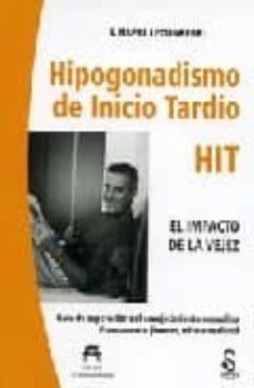 Descargar Ebook for nokia asha 200 gratis HIPOGONADISMO DE INICIO TARDIO HIT, EL IMPACTO DE LA VEJEZ: GUIA DE SUPERACION DEL ENVEJECIMIENTO MASCULINO. ETERNAMENTE JOVENES, MITO O REALIDAD de S. NAPAL LECUMBERRI