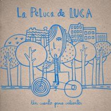 Ojpa.es La Peluca De Luca: Un Cuento Para Valientes (2ª Ed.) Image