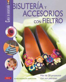 Ebooks descargables en formato pdf. BISUTERÍA Y ACCESORIOS CON FIELTRO: MAS DE 20 PROYECTOS CON SUS P ATRONES  9788496777606 en español