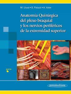 Descargar libro real en pdf ANATOMÍA QUIRÚRGICA DEL PLEXO BRAQUIAL Y  NERVIOS PERIFÉRICOS DE LA EXTREMIDAD SUPERIOR de  LLUSÁ (Literatura española)