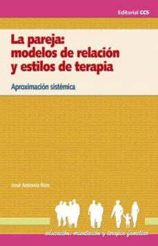 LA PAREJA: MODELOS DE RELACIN Y ESTILOS DE TERAPIA EBOOK @tataya.com.mx