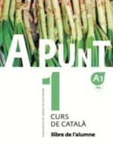Descargar libros japoneses A PUNT 1 ALUMNE CURS DE CATALÁ (Spanish Edition) de ALBERT VILAGRASA 9788498839906
